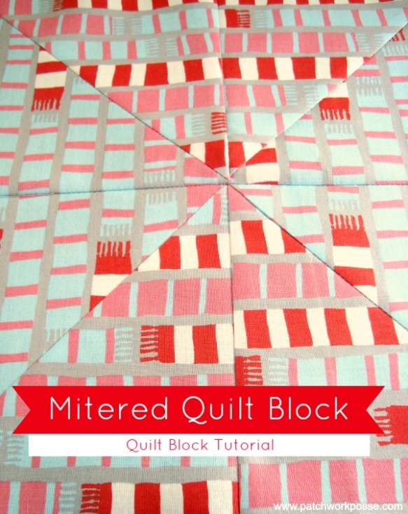 Mitered Quilt Block Tutorial by Patchwork Posse